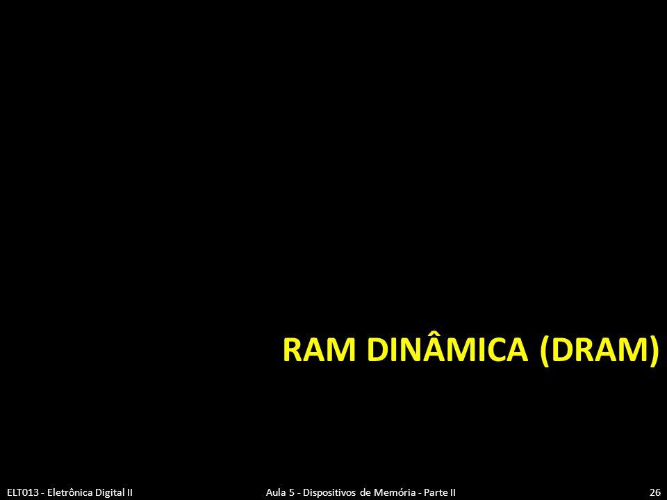 RAM Dinâmica (DRAM)  Armazena dados como cargas em capacitores  Dados são gradualmente perdidos devido a descarga do capacitor.
