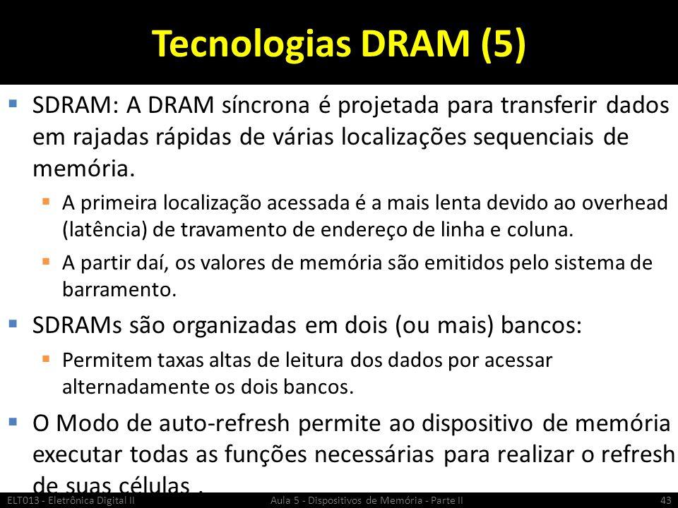Tecnologias DRAM (6)  DDRSDRAM (double data rate SDRAM): refere-se à interface dos módulos de memória ao barramento do PC.