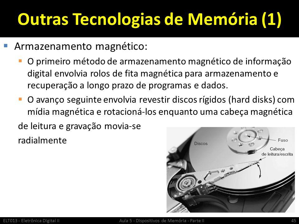 Outras Tecnologias de Memória (1)  Armazenamento magnético:  O primeiro método de armazenamento magnético de informação digital envolvia rolos de fita magnética para armazenamento e recuperação a longo prazo de programas e dados.