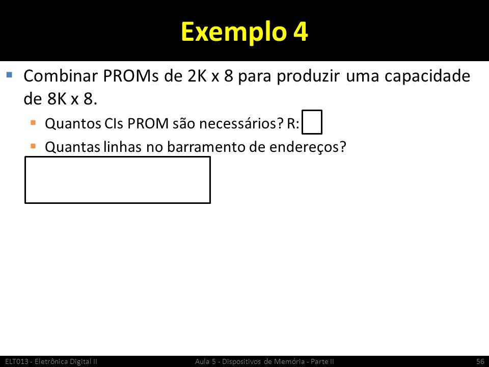 ELT013 - Eletrônica Digital II Aula 5 - Dispositivos de Memória - Parte II57 Linhas de endereço de A10...A0 são utilizadas para selecionar uma posição de memória dentro dos CIs PROM