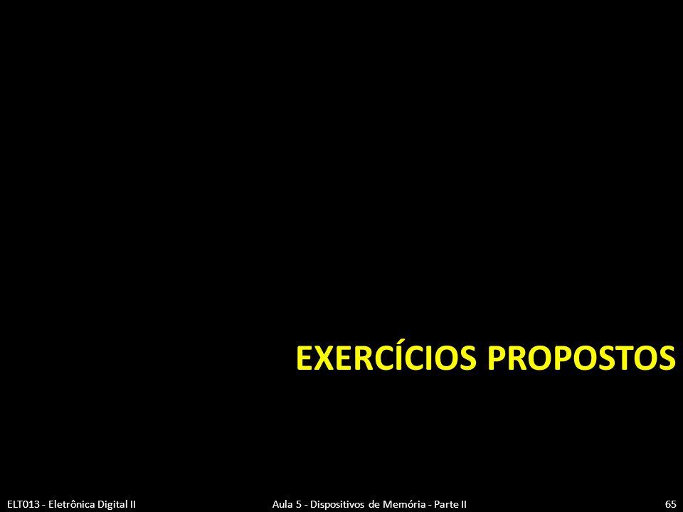 Exercícios Propostos  Seção 12.19  Seção 12.12  Seção 12.13 a 12.17  Seção 12.4 a 12.8 ELT013 - Eletrônica Digital II Aula 5 - Dispositivos de Memória - Parte II66
