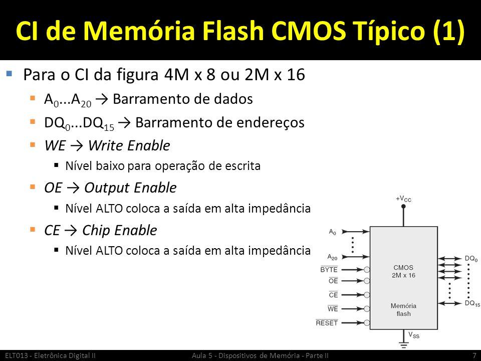 CI de Memória Flash CMOS Típico (2)  Uma característica do CI CMOS de memória flash é o registro de comando:  Códigos de comando são escritos neste registro para controlar quais operações ocorreram dentro do chip.