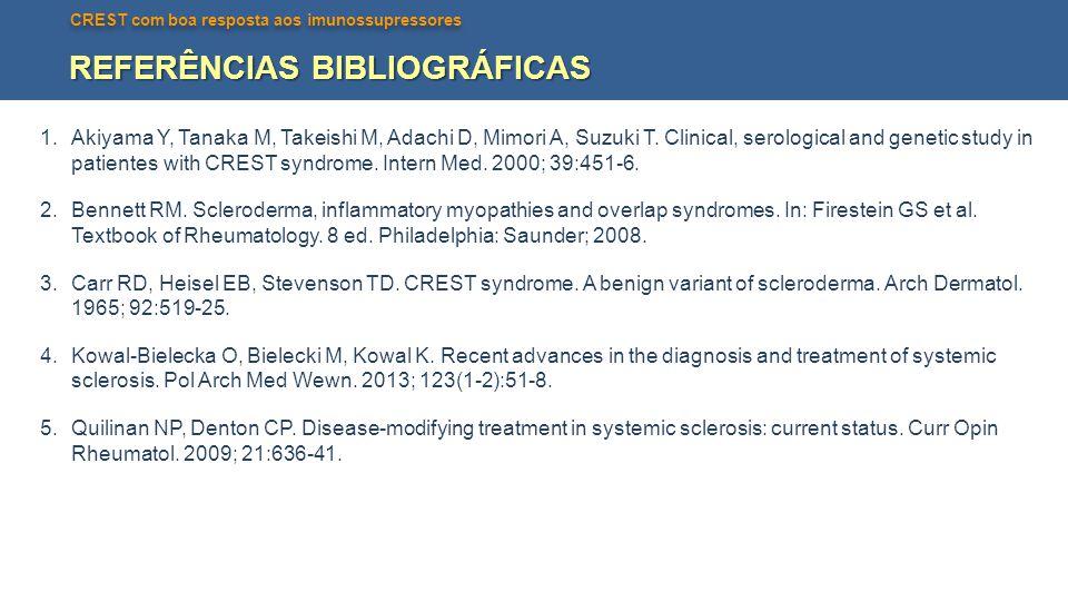 CREST com boa resposta aos imunossupressores REFERÊNCIAS BIBLIOGRÁFICAS 1.Akiyama Y, Tanaka M, Takeishi M, Adachi D, Mimori A, Suzuki T. Clinical, ser