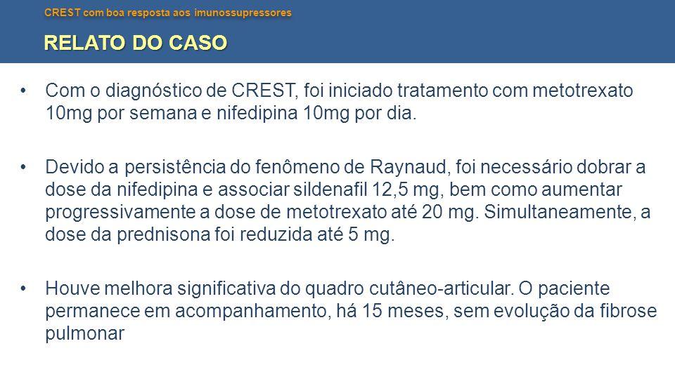 CREST com boa resposta aos imunossupressores RELATO DO CASO •Com o diagnóstico de CREST, foi iniciado tratamento com metotrexato 10mg por semana e nif