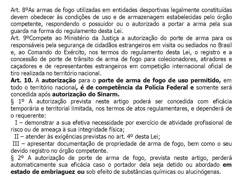 Art. 8ºAs armas de fogo utilizadas em entidades desportivas legalmente constituídas devem obedecer às condições de uso e de armazenagem estabelecidas