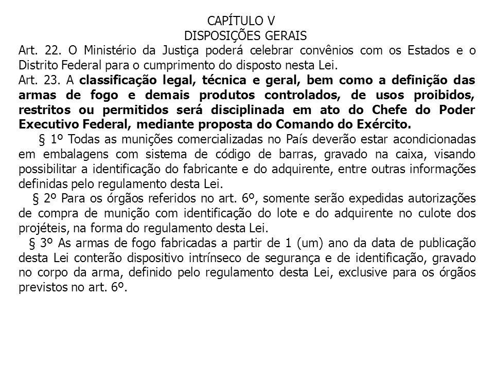 CAPÍTULO V DISPOSIÇÕES GERAIS Art. 22. O Ministério da Justiça poderá celebrar convênios com os Estados e o Distrito Federal para o cumprimento do dis