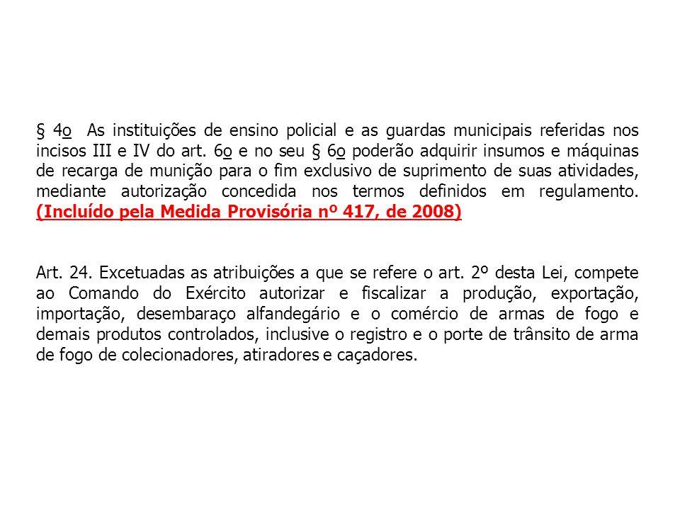 § 4o As instituições de ensino policial e as guardas municipais referidas nos incisos III e IV do art. 6o e no seu § 6o poderão adquirir insumos e máq