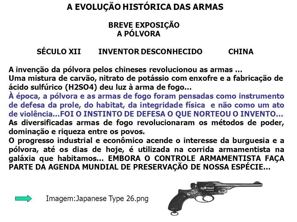 Imagem:Japanese Type 26.png A EVOLUÇÃO HISTÓRICA DAS ARMAS BREVE EXPOSIÇÃO A PÓLVORA SÉCULO XII INVENTOR DESCONHECIDO CHINA A invenção da pólvora pelo