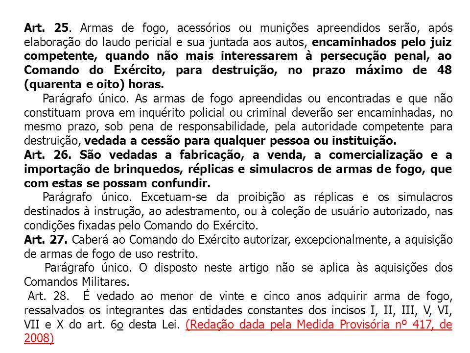 Art. 25. Armas de fogo, acessórios ou munições apreendidos serão, após elaboração do laudo pericial e sua juntada aos autos, encaminhados pelo juiz co