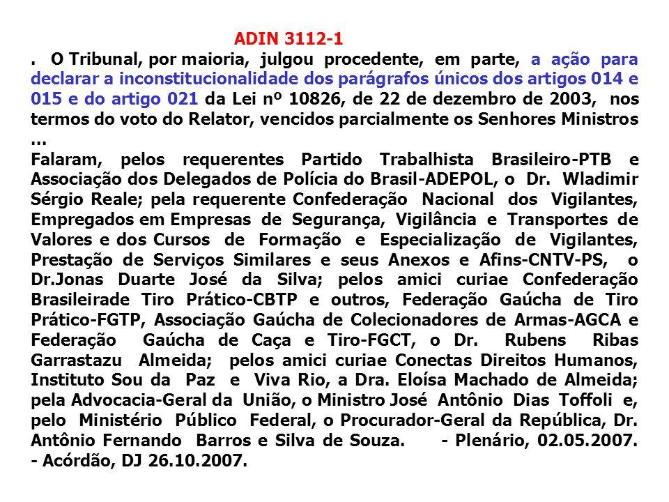 ADIN 3112-1. O Tribunal, por maioria, julgou procedente, em parte, a ação para declarar a inconstitucionalidade dos parágrafos únicos dos artigos 014