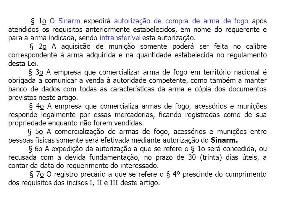 § 1o O Sinarm expedirá autorização de compra de arma de fogo após atendidos os requisitos anteriormente estabelecidos, em nome do requerente e para a