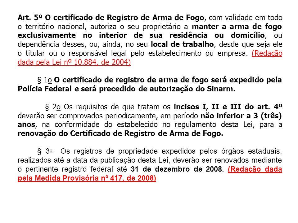 Art. 5º O certificado de Registro de Arma de Fogo, com validade em todo o território nacional, autoriza o seu proprietário a manter a arma de fogo exc