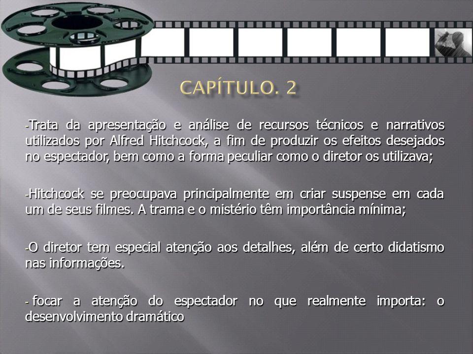 - Trata da apresentação e análise de recursos técnicos e narrativos utilizados por Alfred Hitchcock, a fim de produzir os efeitos desejados no espectador, bem como a forma peculiar como o diretor os utilizava; - Hitchcock se preocupava principalmente em criar suspense em cada um de seus filmes.