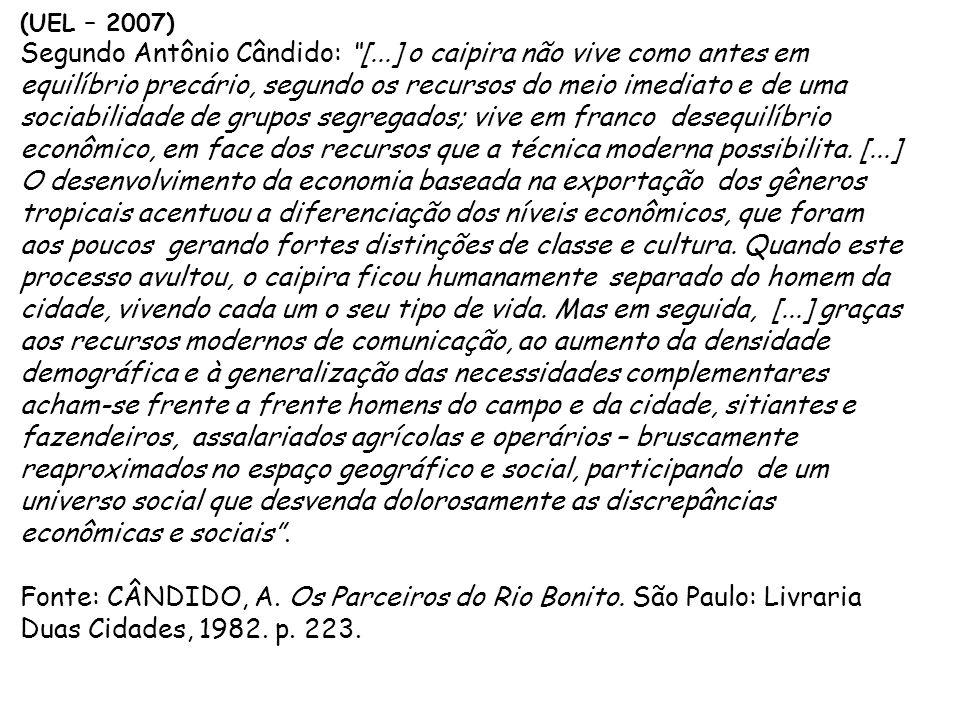 """(UEL – 2007) Segundo Antônio Cândido: """"[...] o caipira não vive como antes em equilíbrio precário, segundo os recursos do meio imediato e de uma socia"""