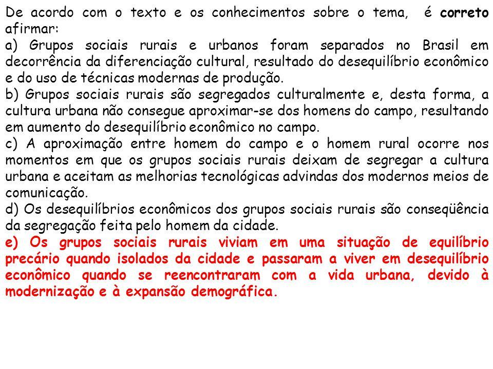 De acordo com o texto e os conhecimentos sobre o tema, é correto afirmar: a) Grupos sociais rurais e urbanos foram separados no Brasil em decorrência