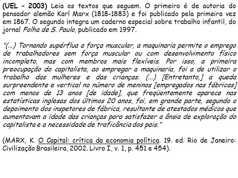 A Constituição brasileira de 1988 proíbe qualquer tipo de trabalho para menores de 14 anos.