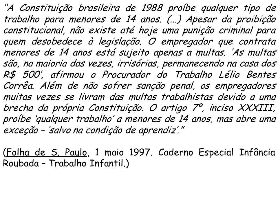 """""""A Constituição brasileira de 1988 proíbe qualquer tipo de trabalho para menores de 14 anos. (...) Apesar da proibição constitucional, não existe até"""