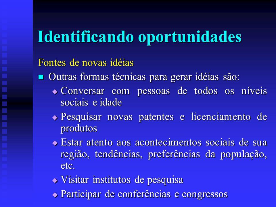 Identificando oportunidades Fontes de novas idéias  Outras formas técnicas para gerar idéias são:  Conversar com pessoas de todos os níveis sociais
