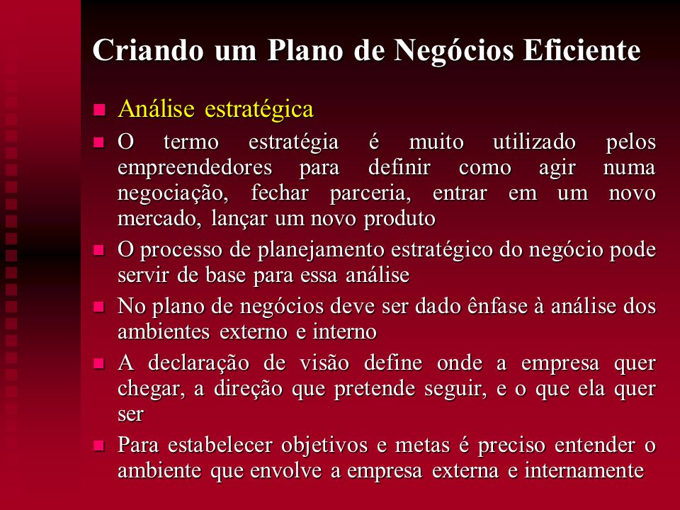 Criando um Plano de Negócios Eficiente  Análise estratégica  O termo estratégia é muito utilizado pelos empreendedores para definir como agir numa n