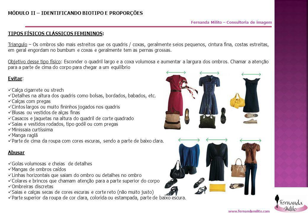 Fernanda Milito – Consultoria de imagem MÓDULO II – IDENTIFICANDO BIOTIPO E PROPORÇÕES TIPOS FÍSICOS CLÁSSICOS FEMININOS: Triangulo – Os ombros são ma