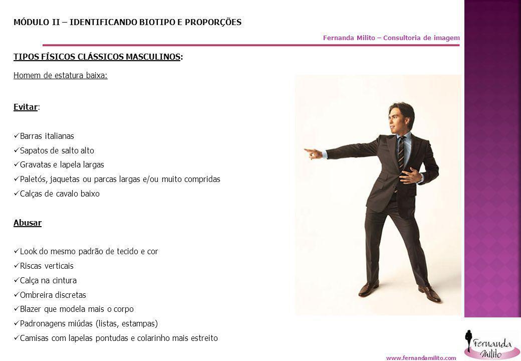Fernanda Milito – Consultoria de imagem MÓDULO II – IDENTIFICANDO BIOTIPO E PROPORÇÕES TIPOS FÍSICOS CLÁSSICOS MASCULINOS: Homem de estatura baixa: Ev