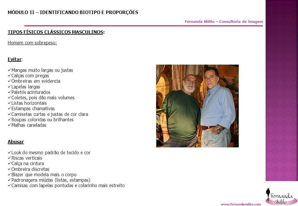 Fernanda Milito – Consultoria de imagem MÓDULO II – IDENTIFICANDO BIOTIPO E PROPORÇÕES TIPOS FÍSICOS CLÁSSICOS MASCULINOS: Homem com sobrepeso: Evitar