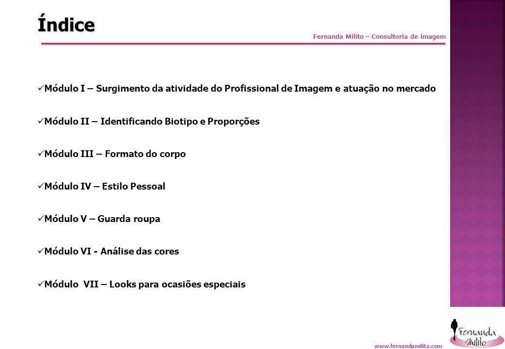 Fernanda Milito – Consultoria de imagem Índice  Módulo I – Surgimento da atividade do Profissional de Imagem e atuação no mercado  Módulo II – Ident