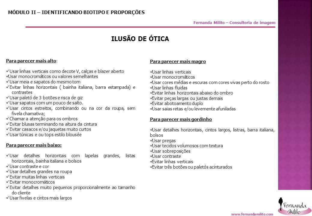 Fernanda Milito – Consultoria de imagem MÓDULO II – IDENTIFICANDO BIOTIPO E PROPORÇÕES ILUSÃO DE ÓTICA Para parecer mais alto:  Usar linhas verticais