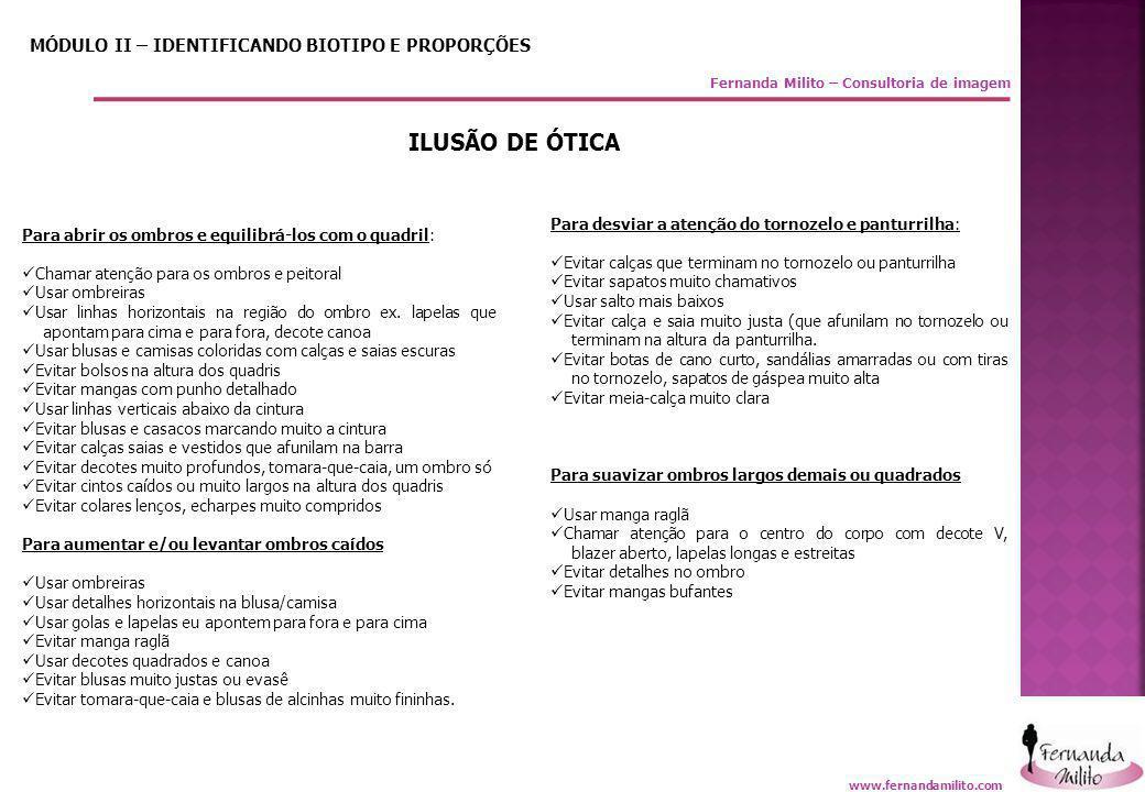 Fernanda Milito – Consultoria de imagem MÓDULO II – IDENTIFICANDO BIOTIPO E PROPORÇÕES ILUSÃO DE ÓTICA Para abrir os ombros e equilibrá-los com o quad