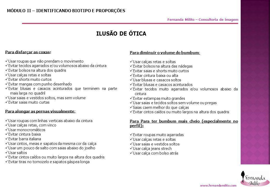 Fernanda Milito – Consultoria de imagem MÓDULO II – IDENTIFICANDO BIOTIPO E PROPORÇÕES ILUSÃO DE ÓTICA Para disfarçar as coxas:  Usar roupas que não