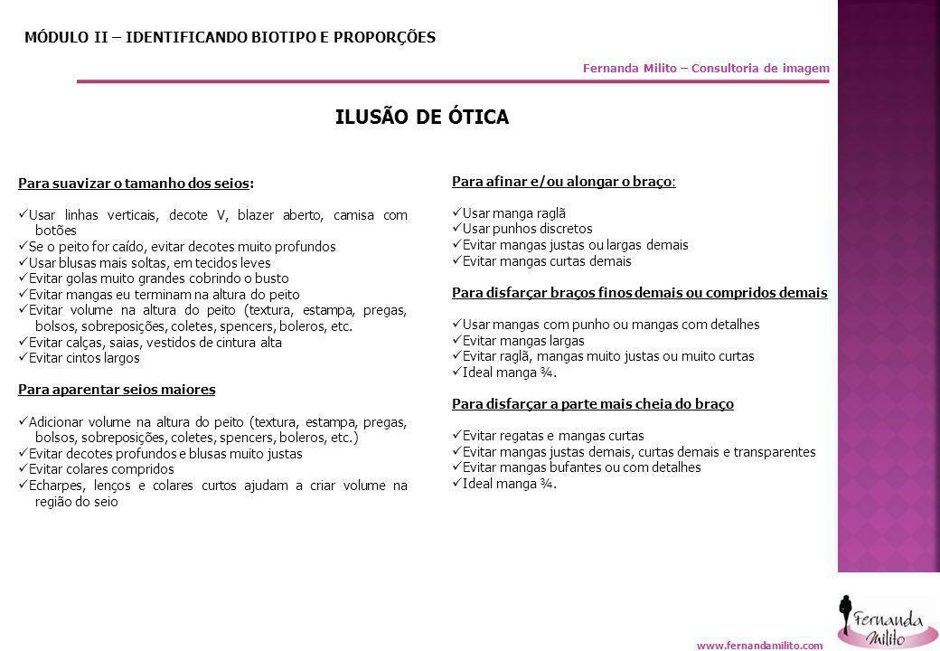 Fernanda Milito – Consultoria de imagem MÓDULO II – IDENTIFICANDO BIOTIPO E PROPORÇÕES ILUSÃO DE ÓTICA Para suavizar o tamanho dos seios:  Usar linha