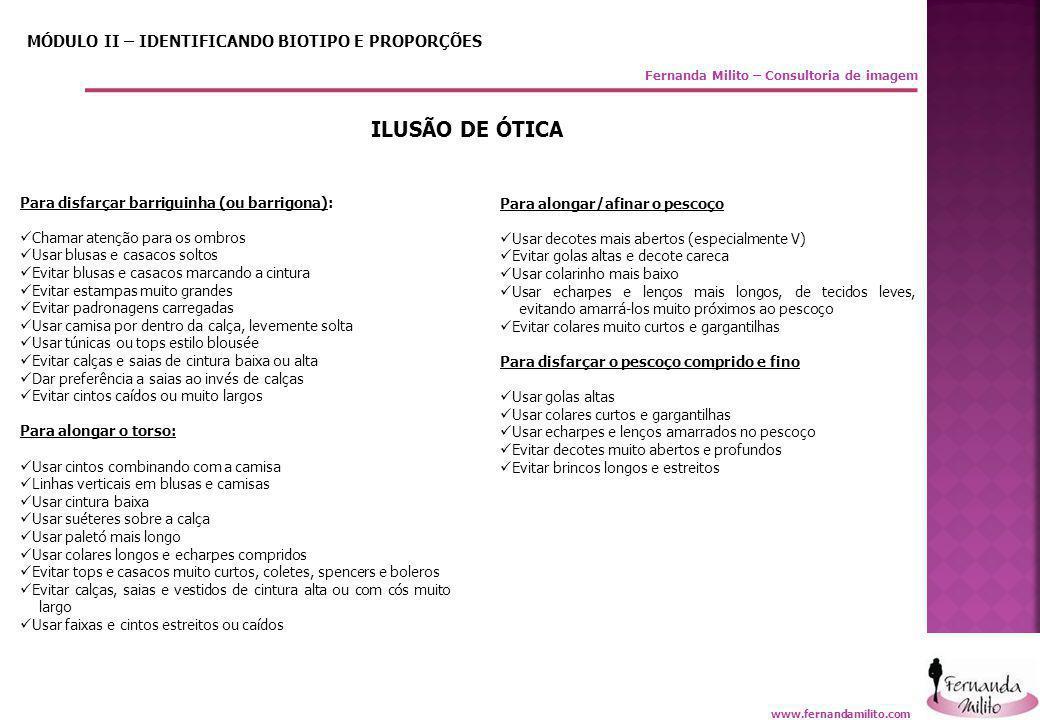 Fernanda Milito – Consultoria de imagem MÓDULO II – IDENTIFICANDO BIOTIPO E PROPORÇÕES ILUSÃO DE ÓTICA Para disfarçar barriguinha (ou barrigona):  Ch