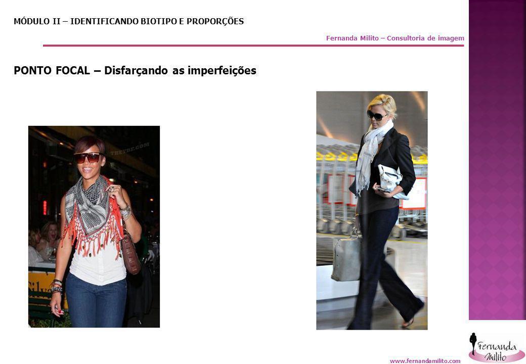 Fernanda Milito – Consultoria de imagem MÓDULO II – IDENTIFICANDO BIOTIPO E PROPORÇÕES PONTO FOCAL – Disfarçando as imperfeições www.fernandamilito.co