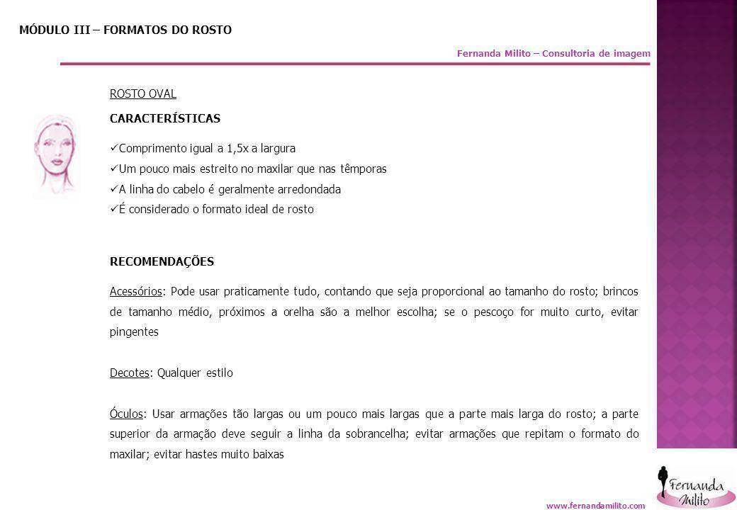 Fernanda Milito – Consultoria de imagem MÓDULO III – FORMATOS DO ROSTO ROSTO OVAL CARACTERÍSTICAS  Comprimento igual a 1,5x a largura  Um pouco mais