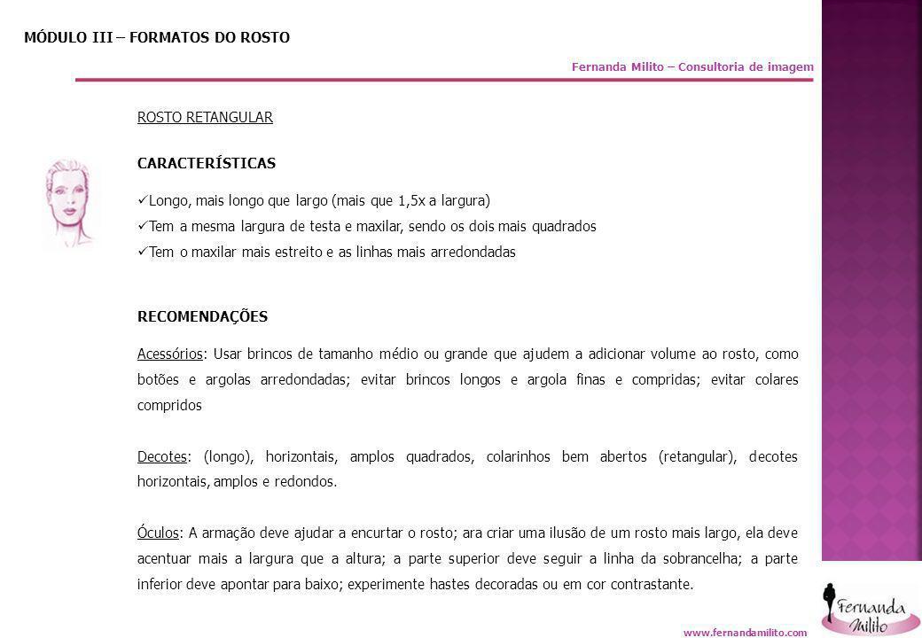Fernanda Milito – Consultoria de imagem MÓDULO III – FORMATOS DO ROSTO ROSTO RETANGULAR CARACTERÍSTICAS  Longo, mais longo que largo (mais que 1,5x a