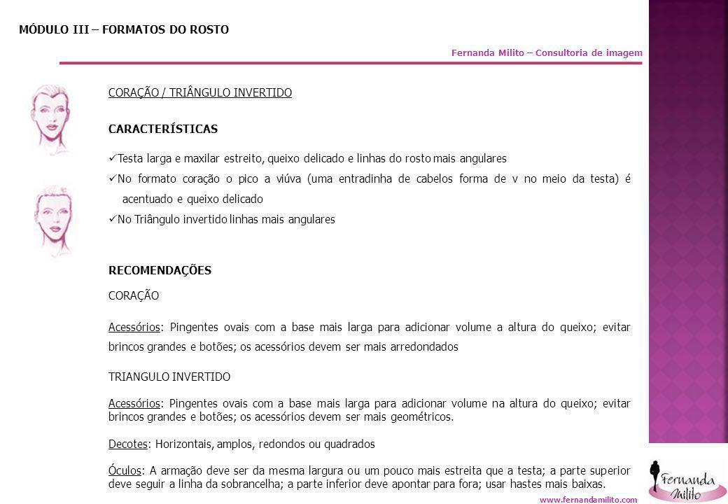 Fernanda Milito – Consultoria de imagem MÓDULO III – FORMATOS DO ROSTO CORAÇÃO / TRIÂNGULO INVERTIDO CARACTERÍSTICAS  Testa larga e maxilar estreito,
