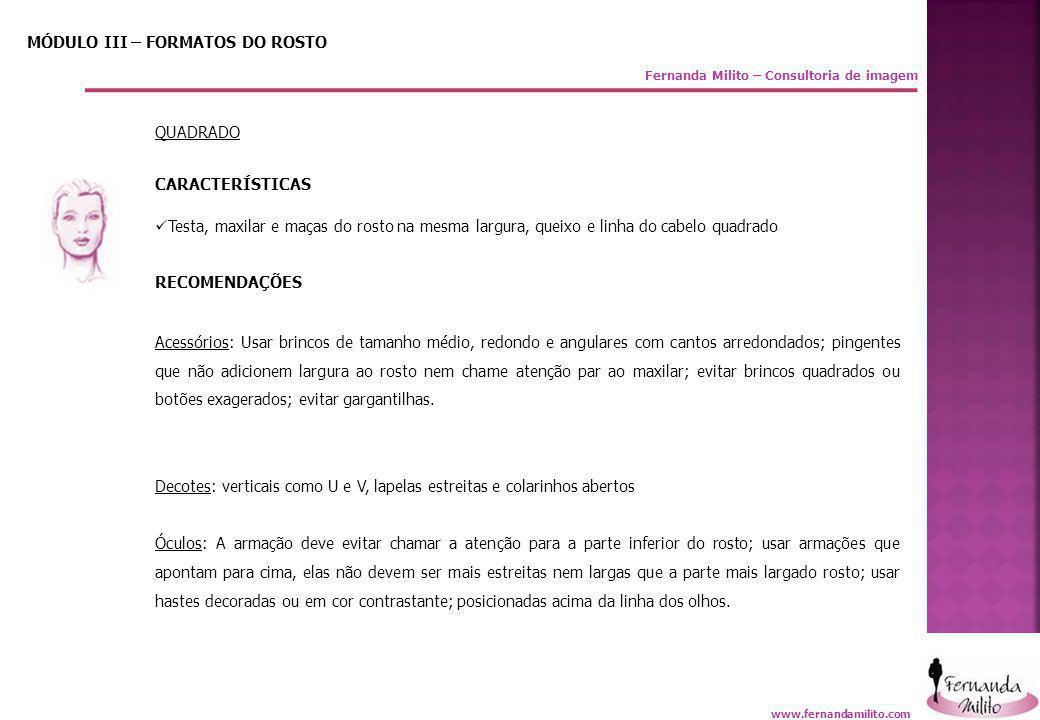 Fernanda Milito – Consultoria de imagem MÓDULO III – FORMATOS DO ROSTO QUADRADO CARACTERÍSTICAS  Testa, maxilar e maças do rosto na mesma largura, qu