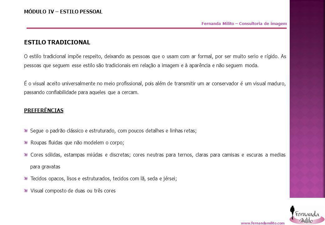 Fernanda Milito – Consultoria de imagem MÓDULO IV – ESTILO PESSOAL ESTILO TRADICIONAL O estilo tradicional impõe respeito, deixando as pessoas que o u