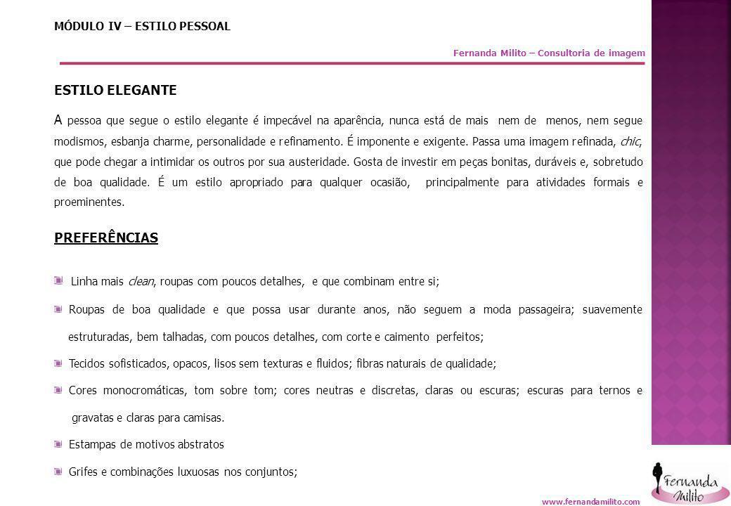 Fernanda Milito – Consultoria de imagem MÓDULO IV – ESTILO PESSOAL ESTILO ELEGANTE A pessoa que segue o estilo elegante é impecável na aparência, nunc