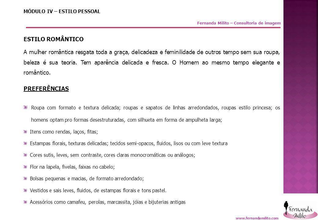 Fernanda Milito – Consultoria de imagem MÓDULO IV – ESTILO PESSOAL ESTILO ROMÂNTICO A mulher romântica resgata toda a graça, delicadeza e feminilidade