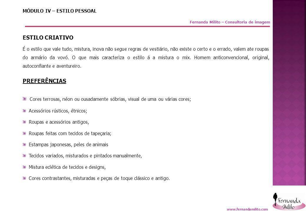 Fernanda Milito – Consultoria de imagem MÓDULO IV – ESTILO PESSOAL ESTILO CRIATIVO É o estilo que vale tudo, mistura, inova não segue regras de vestiá