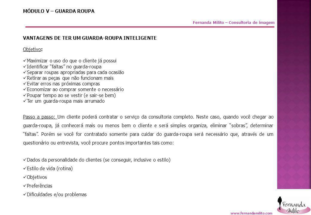 Fernanda Milito – Consultoria de imagem MÓDULO V – GUARDA ROUPA VANTAGENS DE TER UM GUARDA-ROUPA INTELIGENTE Objetivo:  Maximizar o uso do que o clie