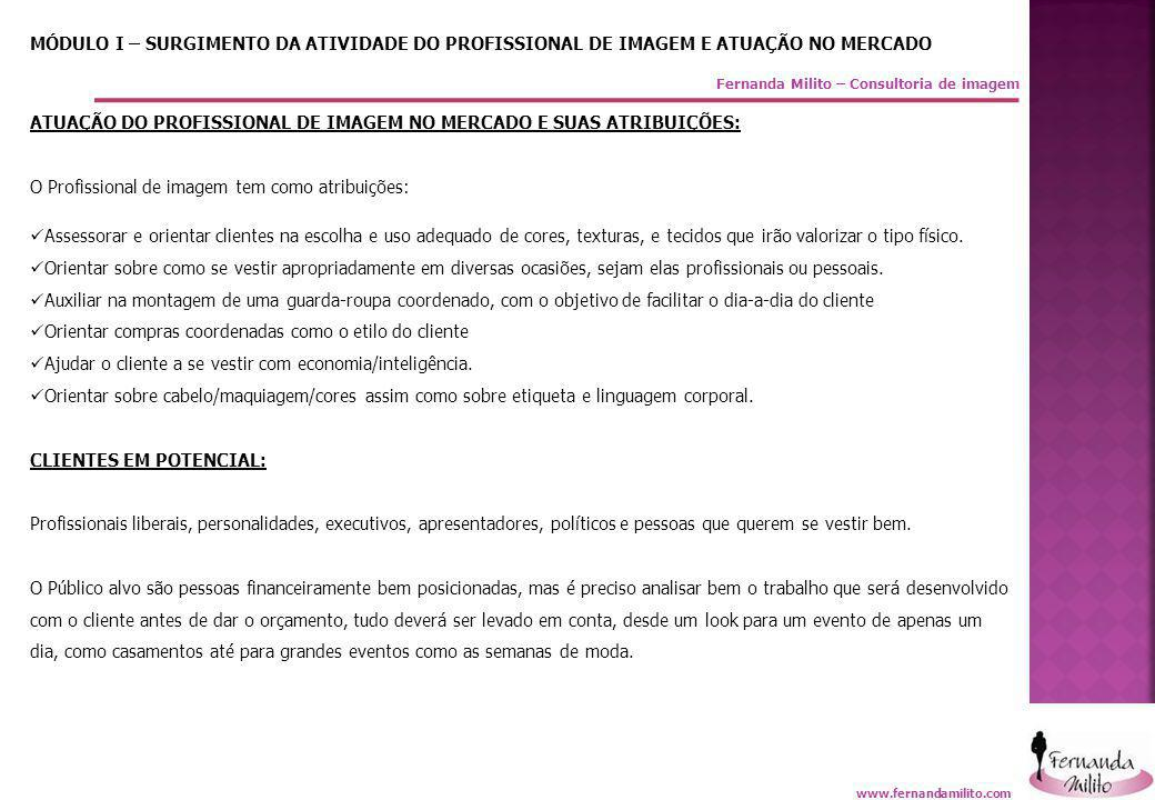 Fernanda Milito – Consultoria de imagem MÓDULO I – SURGIMENTO DA ATIVIDADE DO PROFISSIONAL DE IMAGEM E ATUAÇÃO NO MERCADO ATUAÇÃO DO PROFISSIONAL DE I