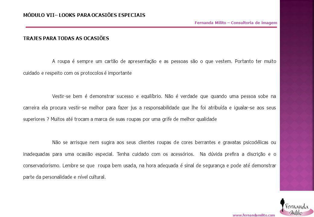 Fernanda Milito – Consultoria de imagem MÓDULO VII– LOOKS PARA OCASIÕES ESPECIAIS TRAJES PARA TODAS AS OCASIÕES A roupa é sempre um cartão de apresent