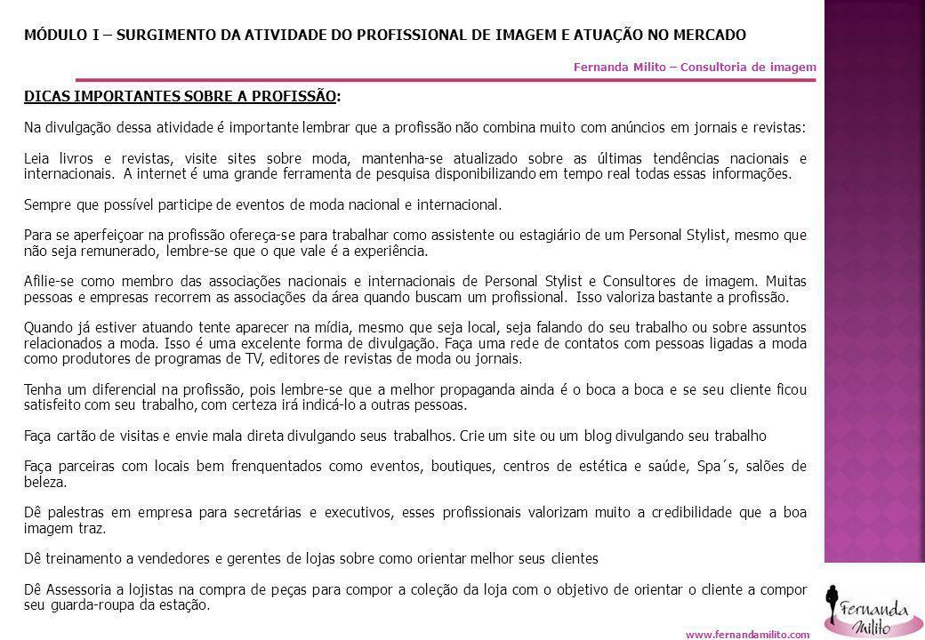 Fernanda Milito – Consultoria de imagem MÓDULO I – SURGIMENTO DA ATIVIDADE DO PROFISSIONAL DE IMAGEM E ATUAÇÃO NO MERCADO DICAS IMPORTANTES SOBRE A PR