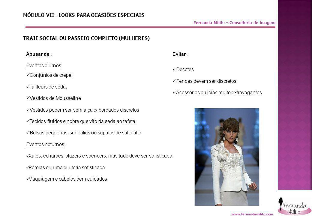 Fernanda Milito – Consultoria de imagem MÓDULO VII– LOOKS PARA OCASIÕES ESPECIAIS TRAJE SOCIAL OU PASSEIO COMPLETO (MULHERES) Evitar :  Decotes  Fen