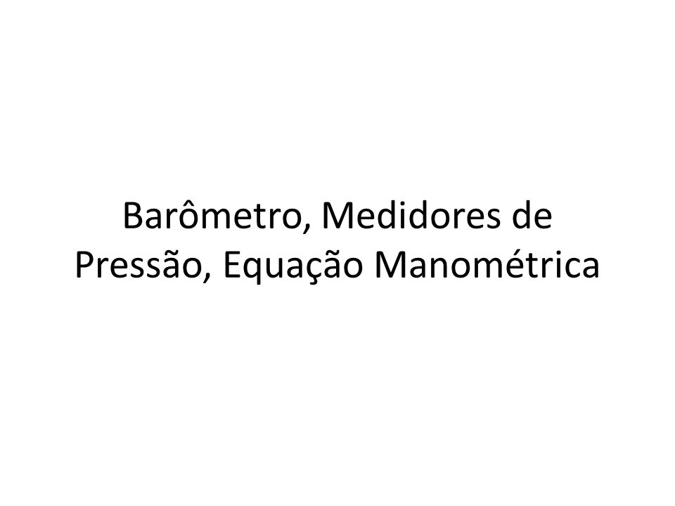 Equação Manométrica Expressão que permite determinar a pressão de um resevatório ou a diferença de pressão entre dois reservatórios.