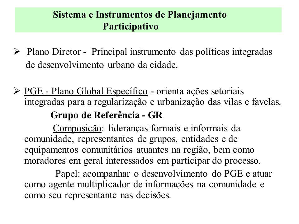  Plano Diretor - Principal instrumento das políticas integradas de desenvolvimento urbano da cidade.  PGE - Plano Global Específico - orienta ações