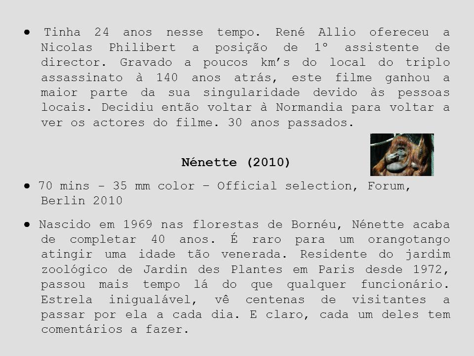 Nénette (2010) ● 70 mins - 35 mm color – Official selection, Forum, Berlin 2010 ● Nascido em 1969 nas florestas de Bornéu, Nénette acaba de completar