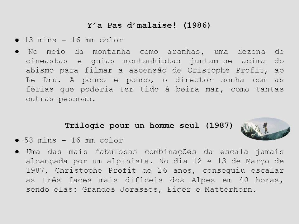 Trilogie pour un homme seul (1987) ● 53 mins - 16 mm color ● Uma das mais fabulosas combinações da escala jamais alcançada por um alpinista. No dia 12